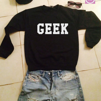 Geek sweatshirt jumper gift cool fashion girls UNISEX sizing women sweater funny cute teens dope teenagers tumblr blogger cute fun nerd