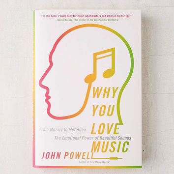 Why You Love Music: From Mozart To Metallica, The Emotional Power Of Beautiful Sounds By John Powell - Urban Outfitters