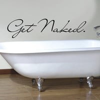 Get Naked Bathroom Decorative Vinyl Wall Decal Sticker Art (Choose size & Color)