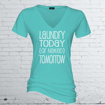 Women's T-Shirt - Laundry Today or Naked Tomorrow - Long or Short Sleeve