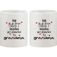 The Best Moms get promoted to Grandma - Baby Announcement Gift  11oz Ceramic Coffee Mug