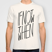 If Not Now Then When T-shirt by WRDBNR