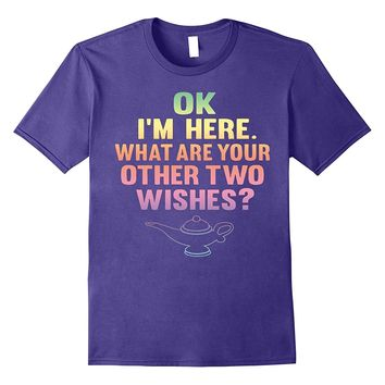 Ok I'm Here What Are Your Other Wishes Arabic Lamp T-Shirt