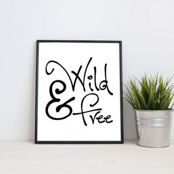 Wild and Free, 8x10 digital print, black and white quote, instant printable poster, typography, download, wall art, modern print, home decor