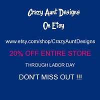 CRAZY AUNT DESIGNS On Etsy 20% Off Entire Store Through Labor Day Don't Miss Out