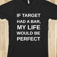 IF TARGET HAD A BAR, MY LIFE WOULD BE PERFECT