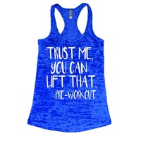 Trust Me You Can Lift That Burnout Gym Tank Top