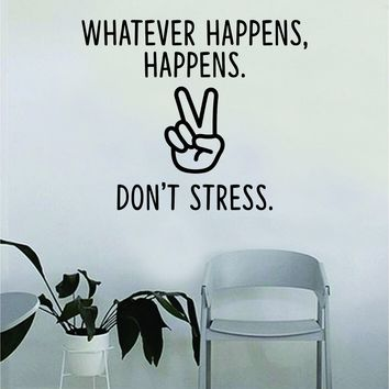 Don't Stress Peace Sign Whatever Happens Quote Wall Decal Sticker Bedroom Home Room Art Vinyl Inspirational Decor Yoga Beautiful Good Vibes Namaste Motivational