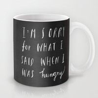 Sorry Quote-  I am sorry for what I said when I was hungry.  Mug by Nneko