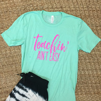 Teaching' ain't easy tee