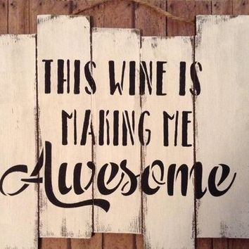 Funny Wood Wine Sign, Gift For Wine Lovers, Shabby Chic Wood Pallet Sign, Country Rustic Farmhouse Decor, This Wine Is Making Me Awesome