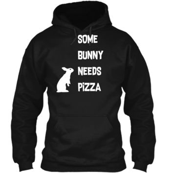 Funny Easter Shirt Some Bunny Needs Pizza Gift Pullover Hoodie 8 oz
