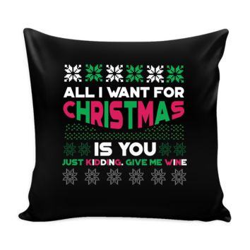 All I Want For Christmas Is You Just Kidding Give Me Wine Funny Festive Ugly Christmas Holiday Sweater Decorative Throw Pillow Cases Cover(4 Colors)