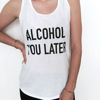Alcohol you later Letters Print Women Tank Top Summer Vest t Shirt For Lady Camisole Tee Funny Hipster white drop ship B-37