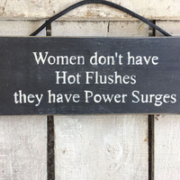 Funny Gift Her. Funny Sign.Women Dont Have Hot Flushes They Have Power Surges
