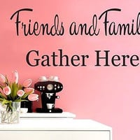 Wall Decals Quotes Vinyl Sticker Decal Quote Friends and Family Gather Here C281