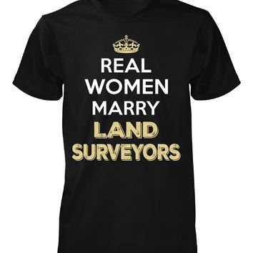 Real Women Marry Land Surveyors. Cool Gift - Unisex Tshirt