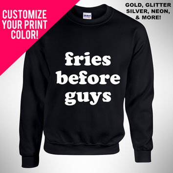 Fries Before Guys, Jumper, Unisex Sweatshirt, Glitter Print, Gold Print, Neon Print