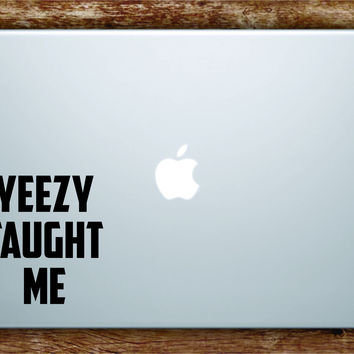 Kanye West Yeezy Taught Me Quote Wall Decal Sticker Laptop Apple Art Vinyl Rap Hip Hop Lyrics Music Inspirational Ye Underground
