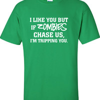 I like you but If Zombies Chase Us I'm Tripping You Funny T-Shirt Tee Shirt T Mens Ladies Womens Nerd Walking Zombie Dead mad labs ML-277
