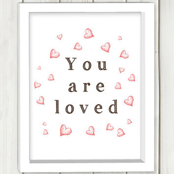You are loved printable art,DIGITAL FILE, wall art, home decor,art print,instant download, inspirational quote