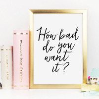 How bad do you want it, Follow Your Dreams, You Got This, Never Give Up, Reach for the Stars, Gym Quote, Motivational Quote, Printable Art