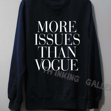 More Issue Than Vouge Shirt Sweatshirt Sweater Unisex - Size S M L
