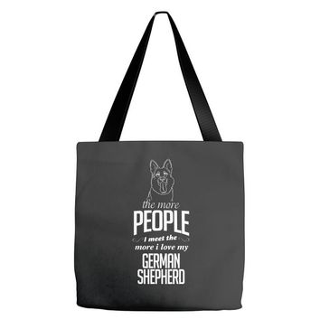 The More People I Meet The More I Love My German Shepherd Gifts Tote Bags