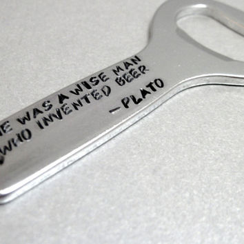 A Wise Man Who Invented Beer -Plato quotation Keychain - Bottle Opener -  gifts for him - gifts for dad - gifts under 30 - mens accessory