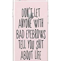 iPhone 6 plus/iPhone 6S plus - Durable Slim Case - Typography Case - Teenager Quotes - Dont Let Anyone With Bad Eyebrows Tell You Shit About Life - Funny Quotes - Motivational Quotes - Inspiration