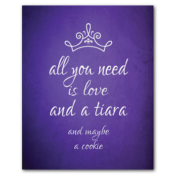 Modern Wall Art - All you need is love and a tiara and maybe a cookie -  Princess Art - Diva - Typography Art Print - teen tween art