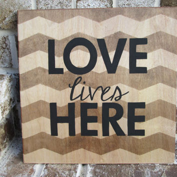 Love Lives Here - Painted Chevron Wood Sign art, wall decor, Wood Quote, Anniversary Gift, Valentines Day Gift, Home Decor, Rustic