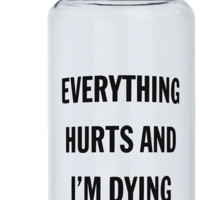 Everything Hurts And I'm Dying Water Bottle