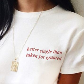 """Better Single Than Taken For Granted"" Tee"