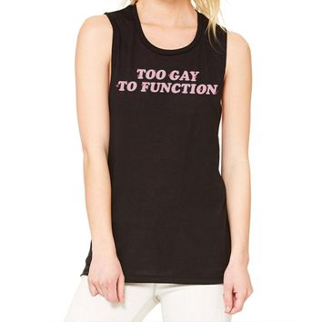 Too Gay To Function Pride Muscle Tank