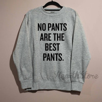 No Pants Are The Best Pants Shirt Sweatshirt Sweater Unisex - size S M L XL