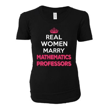 Real Women Marry Mathematics Professors. Cool Gift - Ladies T-shirt