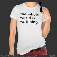Women's the whole world is watching | Have A Great Life!™