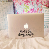 Make The Days Count - Quote Decal - Vinyl Decal - Laptop Decal - Macbook Decal - Car Decal - iPad Decal