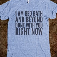 I AM BED BATH AND BEYOND DONE WITH YOU RIGHT NOW T-SHIRT BLUE (IDB622349)