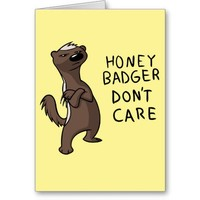 Honey Badger Don't Care Greeting Card from Zazzle.com