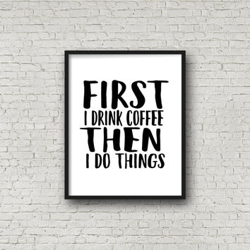 First I Drink Coffee Then I Do Things Print, Wall Art Quote, Coffee Quote, Coffee Station Art Print, Kitchen Wall Art, Coffee Bar Art, Print