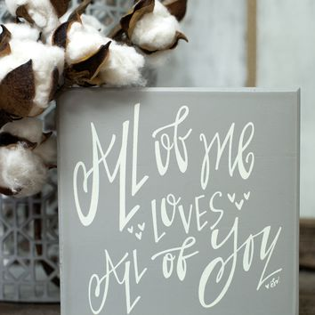 All of me Loves all of you box sign