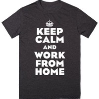 Keep Calm and Work from Home WAHM T-Shirt