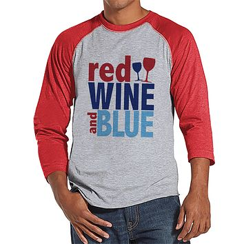 Men's 4th of July Shirt - Red Wine and Blue - Red Raglan - Independence Day 4th of July Wine Party Shirt - Funny Patriotic Drinking Shirt