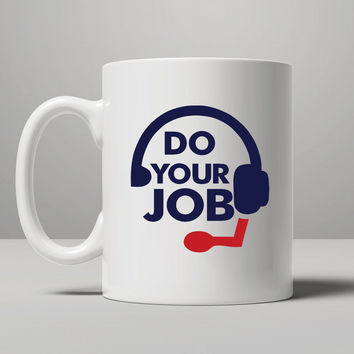Do Your Job Mug, Tea Mug, Coffee Mug