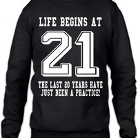 Life Begins At 21... 21st Birthday Crewneck Sweatshirt