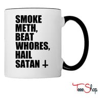 Smoke Meth, Beat Whores, Hail Satan Coffee & Tea Mug