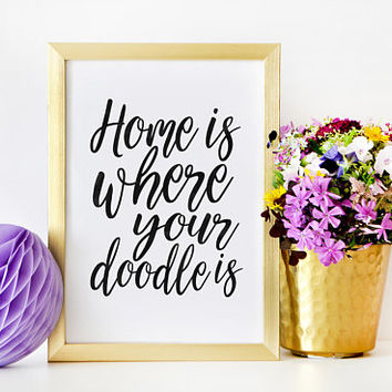 Home Is Where Your Doodle Is,Love Quote,Love Art,Dog Sign,Dog Tag,Home Decor,Home Wall Art,Living Room Decor,Quote Prints,Doodle Art,Quotes