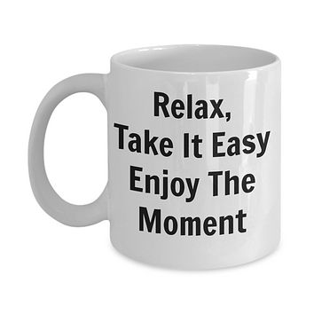 Relax, Take It Easy Enjoy The Moment Novelty Coffee Mug Motivational Friendship Gifts Mugs with Words
